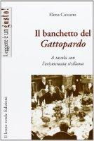 Il banchetto del Gattopardo. A tavola con l'aristocrazia siciliana - Carcano Elena