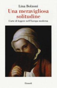 Copertina di 'Una meravigliosa solitudine. L'arte di leggere nell'Europa moderna'
