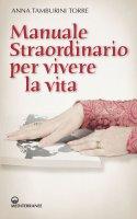 Manuale straordinario per vivere la vita - Anna Tamburini Torre
