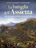 La battaglia dell'Assietta e la campagna militare alpina del 1747 - Cerino Badone Giovanni, Garoglio Eugenio