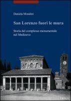 San Lorenzo fuori le mura. Storia del complesso monumentale nel Medioevo - Mondini Daniela
