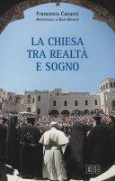Chiesa tra realtà e sogno - Francesco Cacucci