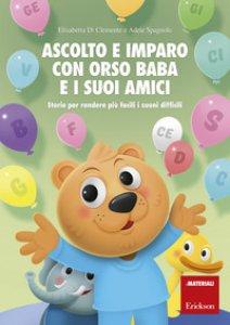 Copertina di 'Ascolto e imparo con orso Baba e i suoi amici. Storie per rendere più facili i suoni difficili'