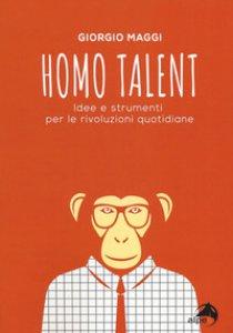 Copertina di 'Homo talent. Idee e strumenti per le rivoluzioni quotidiane'