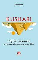 Kushari. L'Egitto capovolto - Elisa Ferrero