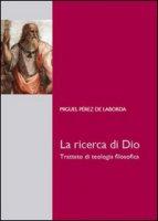 Ricerca di Dio. Trattato di teologia filosofica (La) - Miguel Pérez de Laborda