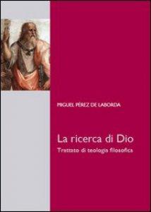 Copertina di 'Ricerca di Dio. Trattato di teologia filosofica (La)'