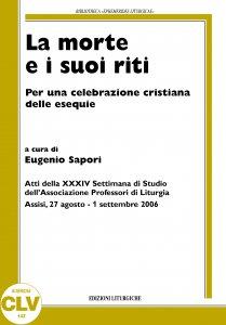 Copertina di 'La morte e i suoi riti. Per una celebrazione cristiana delle esequie. Atti della XXXIV Settimana di Studio dell'Associazione Professori di Liturgia - Assisi 2006'