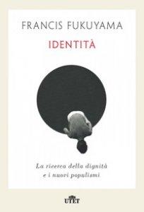 Copertina di 'Identità. La ricerca della dignità e i nuovi populismi'