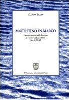 Mattutino in Marco. La costruzione del discorso e l'avvio del racconto (Mc. 1, 21-45) - Bazzi Carlo