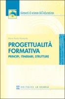 Progettualità formativa. Principi, itinerari, strutture - Mostarda M. Paola