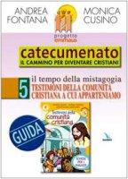 Progetto Emmaus. Catecumenato. Vol. 5: Testimoni della comunità cristiana. Guida - Cusino Monica, Fontana Andrea