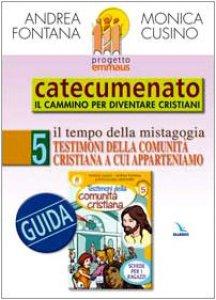 Copertina di 'Progetto Emmaus. Catecumenato. Vol. 5: Testimoni della comunità cristiana. Guida'