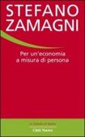 Per un'economia a misura di persona - Zamagni Stefano