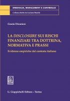 La disclosure sui rischi finanziari tra dottrina, normativa e prassi - Grazia Dicuonzo