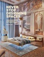 Never stop designing spaces. Viaggio emozionale in dieci luoghi del vivere italiano. Ediz. a colori - Lago Daniele