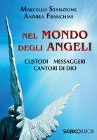 Nel mondo degli angeli. Custodi, messaggeri, cantori di Dio - Marcello Stanzione