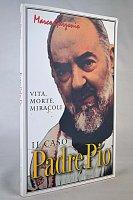 Il caso padre Pio. Vita, morte, miracoli - Marco Garzonio