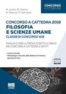 Copertina di 'Concorso a cattedra 2018. Filosofia e scienze umane. Classe di concorso A18. Manuale per la prova scritta e orale dei concorsi a cattedra e dei FIT'