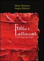 Follia e letteratura. Lezioni di psicopatologia - Altamura Mario, Balzotti Angela