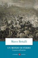 Un mondo di ferro - Marco Bettalli