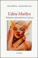 L' altra Marilyn. Psichiatria e psicoanalisi di un cold case - Dell'Osso Liliana, Dalle Luche Riccardo