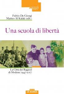 Copertina di 'Una scuola di libertà. La Città dei Ragazzi di Modena (1947-2017)'