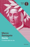 Dante. Il romanzo della sua vita - Santagata Marco