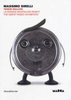 Massimo Sirelli. Teneri bulloni. La grande mostra dei robot. Catalogo della mostra (Catanzaro, 7 giugno-30 agosto 2018). Ediz. italiana e inglese - Suraci Edoardo