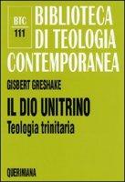 Il dio unitrino. Teologia trinitaria (BTC 111) - Greshake Gisbert