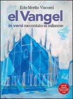 El Vangel in versi raccontato in milanese (+ cd) - Morlin Visconti Edo