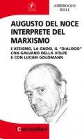 """Augusto Del Noce interprete del marxismo. L'ateismo, la gnosi, il """"dialogo"""" con Galvano Della Volpe e con Lucien Goldmann - Riili Ambrogio"""