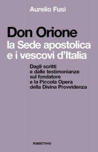 Copertina di 'Don Orione, la Sede apostolica e i vescovi d'Italia'