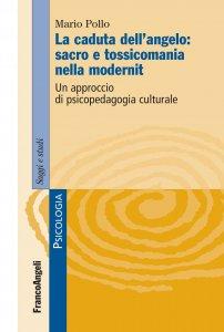 Copertina di 'La caduta dell'angelo: sacro e tossicomania nella modernità. Un approccio di psicopedagogia culturale'
