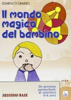 Il mondo magico del bambino - Cravero Domenico
