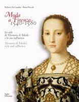 Moda a Firenze 1540-1580.. Lo stile di eleonora di toledo e la sua inflenza - Orsi Landini Roberta, Niccoli Bruna