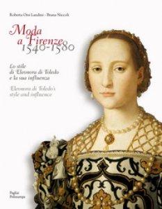 Copertina di 'Moda a Firenze 1540-1580.. Lo stile di eleonora di toledo e la sua inflenza'