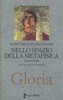 Gloria. Una estetica teologica - Hans U. Balthasar- von