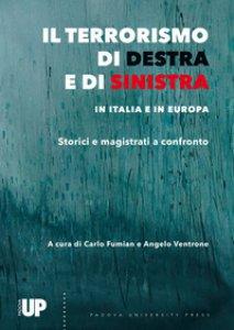 Copertina di 'Il terrorismo di destra e di sinistra in Italia e in Europa. Storici e magistrati a confronto'