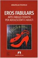 Eros fabulars. Arte, fabulo-terapia per adolescenti e adulti. Con CD Audio - D'Achille Graziella