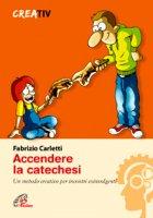 Accendere la catechesi - Fabrizio Carletti
