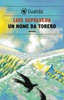 Un nome da torero - Luis Sepúlveda