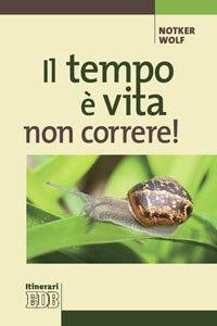 Copertina di 'Il tempo è vita: non correre!'