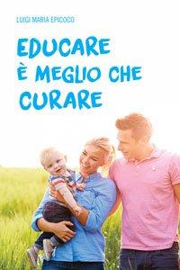 Copertina di 'Educare è meglio che curare'