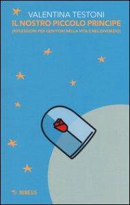 Copertina di 'Il nostro piccolo principe (riflessioni per genitori nella vita e nel divorzio)'