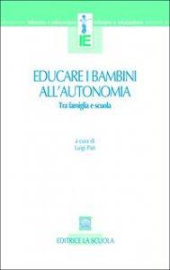 Copertina di 'Educare i bambini all'autonomia. Tra famiglia e scuola'