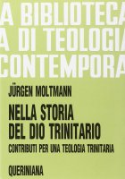 Nella storia del Dio trinitario. Contributi per una teologia trinitaria (BTC 074) - Moltmann Jürgen
