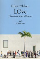 LOve. Discorso generale sull'amore - Abbate Fulvio