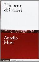 L' impero dei viceré - Aurelio Musi
