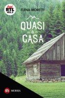 Quasi a casa - Moretti Elena
